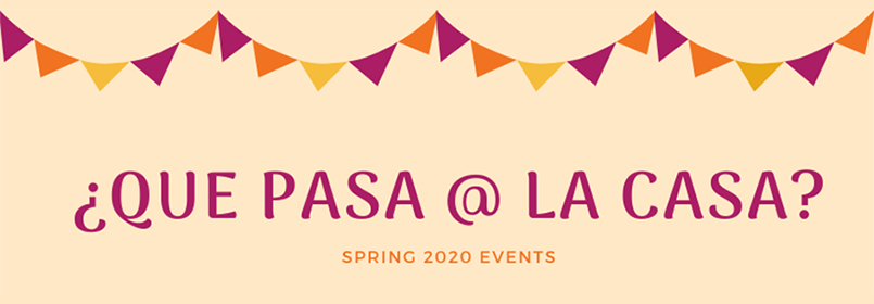 Graphic of colorful bunting and text saying Que Pasa at La Casa, Spring 2020 events