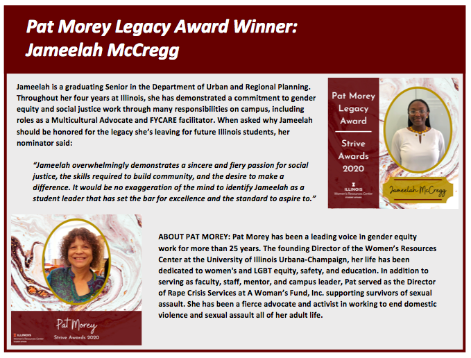 Pat Morey Legacy Award Winner: Jameelah McCregg. Jameelah is a graduating Senior in the Department of Urban and Regional Planning. Throughout her four years at Illinois, she has demonstrated a commitment to gender equity and social justice work through ma